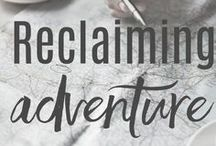 Reclaiming Adventure (TRAVEL) / Let's bust out of boring and travel the world!  We say less routine and more unexpected.  Let's experience life to the full!
