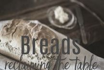 BREADS: Reclaiming the Table / Bread - universal, cross-cultural, delicious, satisfying... a staple.  Let's break bread at our tables and give thanks!