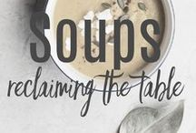 SOUPS: Reclaiming the Table / Warm, cozy, hot off the stove...SOUP!  Just in time for football games, leaf jumping parties, and mountainside ski days.