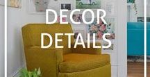 Decor Details / Inspiration and ideas for decorating the nooks and crannies of your home and placing those final finishing touches.