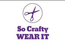 So Crafty - Wear It / by Pepper Ferguson