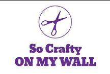 So Crafty - On my Wall / by Pepper Ferguson