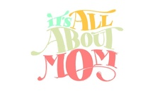 It´s All About Mom