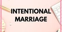 Intentional Marriage / Resources, tips and ideas to nurture and cherish your marriage .