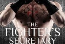 The Fighter's Secretary / A delicious forbidden office romance between a retired UFC champ and his prim and proper secretary with a yummy BDSM twist.