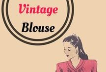 Vintage Blouses / Inspiration for Sewing Vintage Blouses. 1940s, 1950s, 1960s