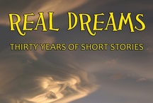 "Real Dreams:  Thirty Years of Short Stories / ""Real Dreams:  Thirty Years of Short Stories"" is a collection of 15 short stories written from 1981 to 2011. The stories are from many genres, including science fiction-fantasy, mystery, thriller, and young adult. ""Real Dreams"" was released in August 2011, and is available to purchase at www.mgedwards.com. / by M.G. Edwards"