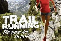 Trailrunning / Sportliche Herausforderungen für Naturliebhaber! Tipps und Übungen für lange Läufe in der Natur.