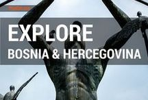 Explore Bosnia & Hercegovina / Discover Bosnia & Hercegovina. Travel tips, tales and images.