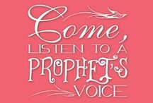 Come Listen to a Prophets Voice / by Nadine Frandsen