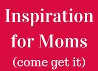 Inspiration for Moms / Looking for some Inspiration? Here you go...