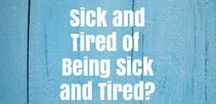 Sick and Tired of Being Sick and Tired?