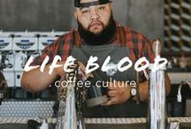 life blood / everything coffee culture, from where to eat to what to drink