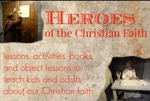 heroes of the Christian faith / Heroes of the Christian faith lessons for kids / by Ticia Adventures in Mommydom