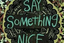 Say Something Nice / by JaynieJellyBelly