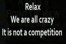 True, Dat! / Probably the only true there is:  all us humans are one kind of crazy or another....