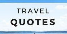 Travel Quotes / The best travel quotes and words of inspiration for traveling the world.