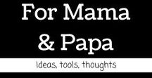 For Mama and Papa / Here are some ideas we have found for Mamas and Papas.  Including some of ours coming soon!