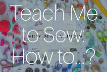 Teach Me To Sew: How to...?