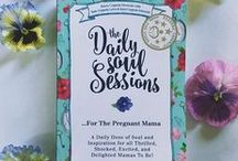 The Daily Soul Sessions for the Pregnant Mama / Inspiration for all things motherhood, how to stay you during this crazy time in your life, how to hold onto who you were before you became a mom, how to stay creative and positive while being a great mom
