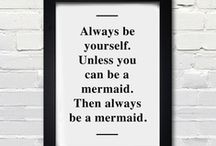 Always be a Mermaid. That's what Pisces Do. / Always be yourself. Unless you can be a mermaid. Then always be a mermaid. / by Amanda Inman