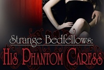Strange Bedfellows:  His Phantom Caress / A visual journey of muses and procrastination.