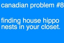 Canadian Problems / the daily problemos faced by us living in the 'Great North' / by Paige Burnie