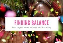 Finding Balance in Your Life / Exercises and quotes on how to find balance in life. Ways to improve balance and feel more harmony in your busy life.