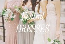 Neutral Bridesmaid Dresses / Inspiration for neutral & plush tone bridesmaid dresses.