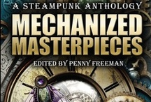 Mechanized Masterpieces / Images similar to the wonder contained within the book Mechanized Masterpieces: A Steampunk Anthology...  and a bit about the authors, too.