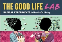 The Good Life Lab / Use what you have to make something new. The Good Life Lab will empower you to see the potential in used goods, so that you can stop buying and start creating! / by Storey Publishing