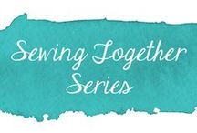 Sewing Together Series / Sewing Together projects we've completed or created