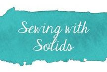 Sewing With Solids / Tutorials and inspiration for sewing using solid fabrics