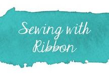 Sewing with Ribbons / Tutorials for using ribbons in sewing projects