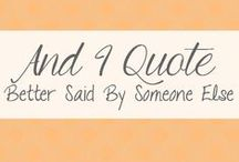 And I Quote / Better said by someone else