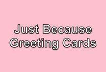 Just Because / every day cards, greeting cards, note cards, snail mail, just because, just for fun, saying hello