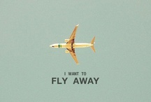 I Want to Fly Away-Places I Miss / by Heather Gallagher