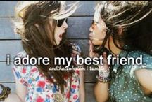 For my Best Friend / by Chelsea Biggs