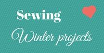 Winter Sewing Projects / Here are some sewing project to get you through the winter.