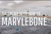 The Sweaty Betty Guide to Marylebone / Take a look at some of Sweaty Betty's favourite places to workout, eat, drink and play in the heart of London.