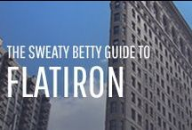The Sweaty Betty Guide to Flatiron / Find out where Sweaty Betty like to sweat, eat and drink in Flatiron, New York.
