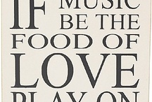 """Music / """"If music be the food of love, play on."""" - Shakespeare"""