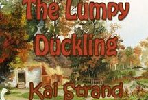 The Lumpy Duckling: Another Weaver Tale / Lumpy may be hefty with a misshapen mouth, but he's funny and the most loyal friend Wheezy could ask for. When she meets Unwanted, she casts a wish for people to be able to see her best friend like she does. Her wish nearly kills him. Written for children 9 - 12 yrs old.