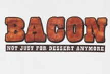 Bacon Is Yummy / by Ann Streharsky