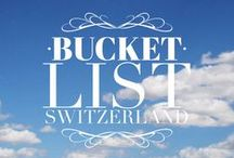 Bucket List Switzerland / Places we want to visit