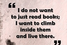 I do not want to just read books; I want to climb inside them and live there / Any and all things BOOKS