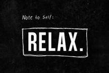 Relax / Even in the mix of this crazy, chaotic, dysfunction, or the day-to-day mundane, take time to RELAX! Take a breath, and soak in the beauty of your life.
