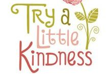Kindness ~ Cultivate It ~ / by ~ Vicki ~