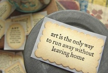 "ART-EARTH WITHOUT ART IS JUST ""EH"" / ART IS THE ONLY WAY TO RUN AWAY WITHOUT LEAVING HOME. / by Sandra Bishop Rice"