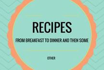 Recipes / Recipes: From Breakfast to dinner and then some.